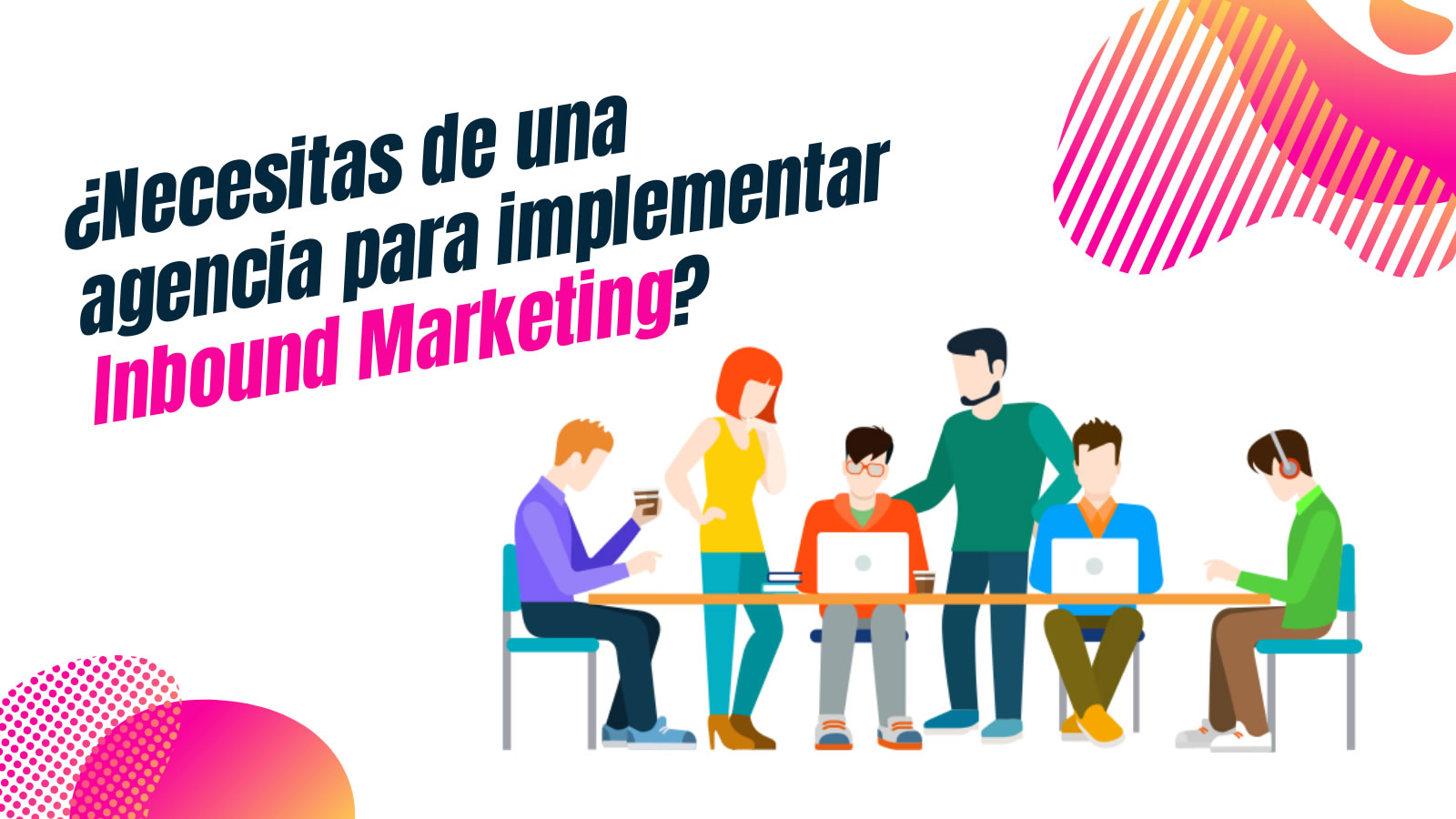 ¿Necesitas de una agencia para implementar Inbound Marketing?