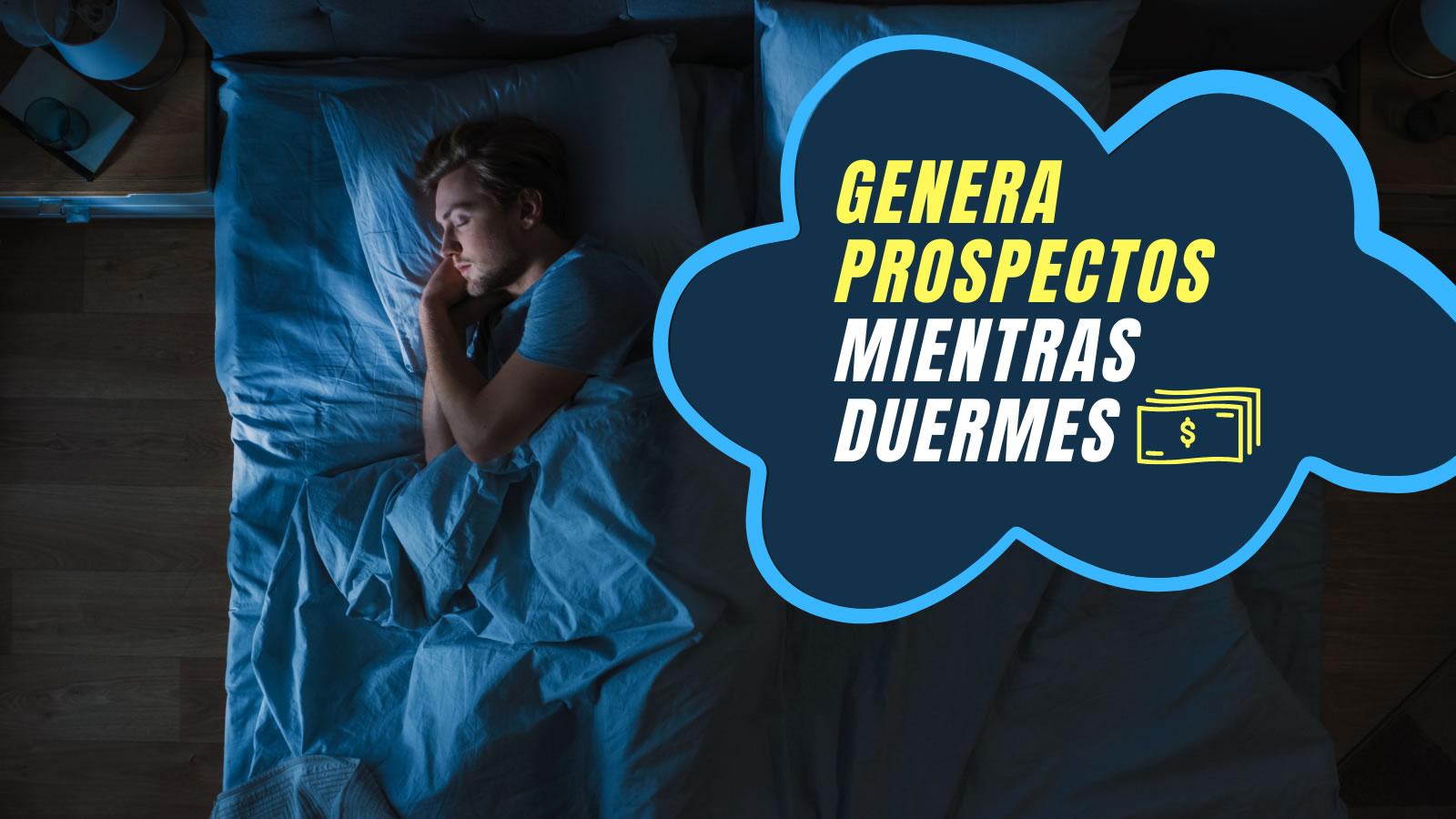 Genera prospectos mientras duermes