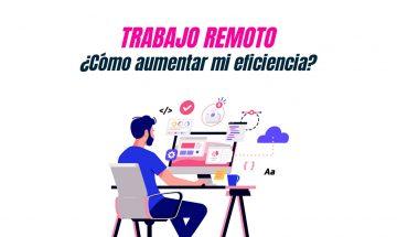 Trabajo remoto: ¿cómo aumentar mi eficiencia?