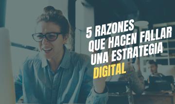 5 razones que hacen fallar una estrategia digital