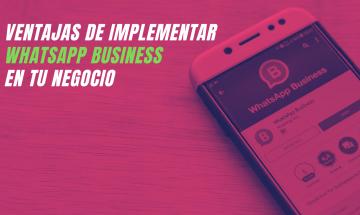 ¿Cuáles son las ventajas de implementar WhatsApp Business en tu negocio?