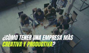 ¿Cómo tener una empresa más creativa y productiva?
