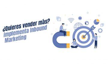 ¿Quieres vender más? implementa Inbound Marketing
