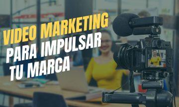 Utiliza el video marketing para impulsar tu marca