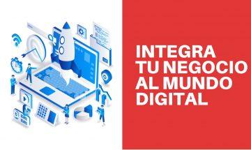 ¿Cómo consigo integrar mi negocio al mundo digital?